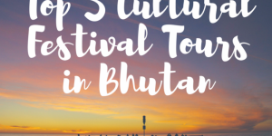 Top 5 Cultural Festival Tours in Bhutan – Experience the Real Journey