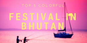 5 Colorful Festival in Bhutan