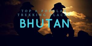 6 Best Popular Trekking Places in Bhutan